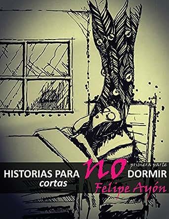Historias Cortas Para No Dormir Primera Parte Ebook Felipe De