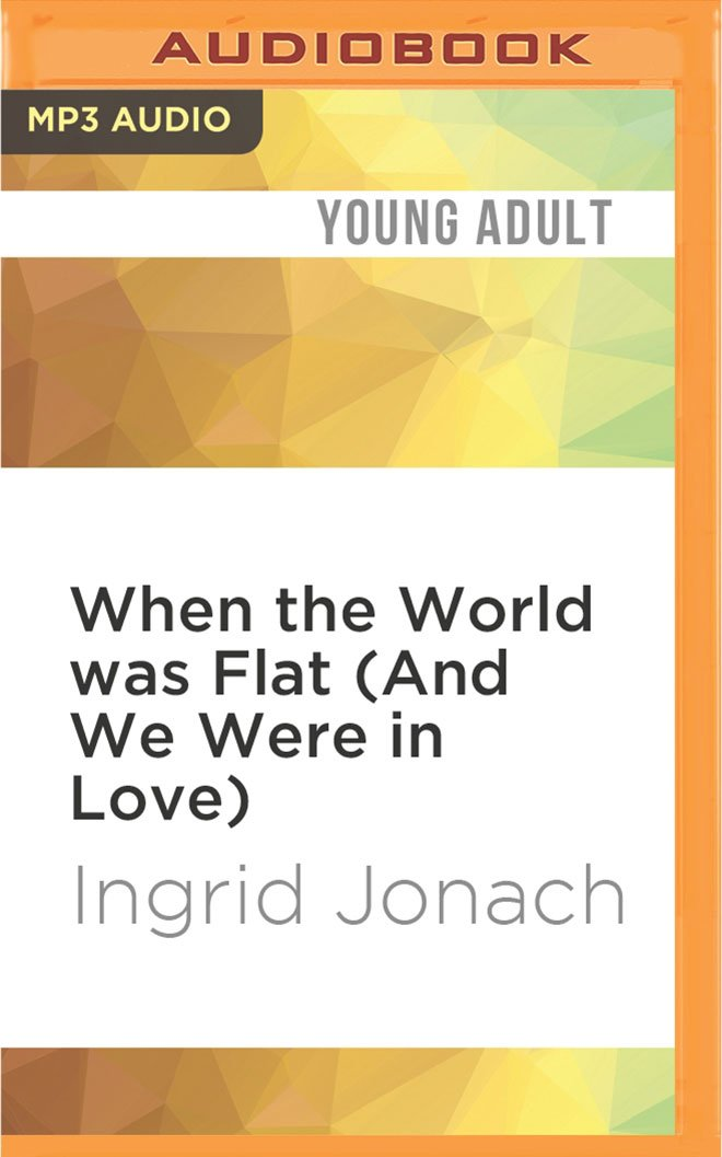 Read Online When the World was Flat (And We Were in Love) pdf epub