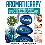 Aromatherapy: 2 in 1 Bundle: Essential Oils for Weight Loss & Holistic Wellness Treatments | Marta Tuchowska