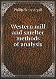 Western Mill and Smelter Methods of Analysis, Philip Henry Argall, 5518716990