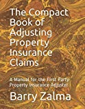 The Compact Book of Adjusting Property Insurance Claims: A Manual for the First Party Property Insurance Adjuster