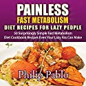 Painless Fast Metabolism Diet Recipes for Lazy People: 50 Surprisingly Simple Fast Metabolism Diet Cookbook Recipes Even Your Lazy Ass Can Cook Audiobook by Phillip Pablo Narrated by Robert Stetson