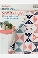 Pat Sloan's Teach Me to Sew Triangles: 13 Easy Techniques Plus 12 Fun Quilts Kindle Edition