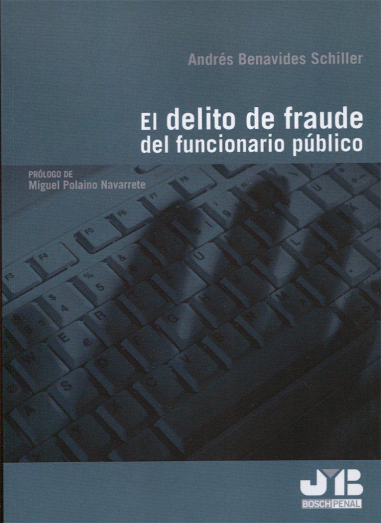 El delito de fraude del funcionario público BOSCH PENAL: Amazon.es: Andrés Benavides Schiller: Libros