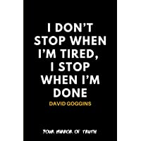 I don't stop when I'm tired, I stop when I'm done. David Goggins: Motivational Notebook/Journal/Diary For Fans