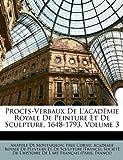 Procès-Verbaux de L'Académie Royale de Peinture et de Sculpture, 1648-1793, Anatole De Montaiglon, 1147664633