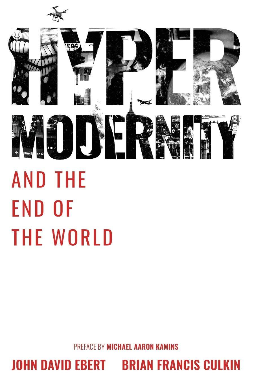 Hypermodernity and The End of The World: John David Ebert ...