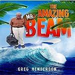 The Amazing Mr. Beam | Greg Henderson