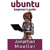 The Ubuntu Beginner's Guide - Thirteenth Edition (Updated for 20.04) (English Edition)