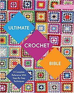 Book Ultimate Crochet Bible: A Complete Reference with Step-by-Step Techniques (C&B Crafts Bible Series)