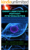 Deep Learning in Python Prerequisites: Master Data Science and Machine Learning with Linear Regression and Logistic Regression in Python (Machine Learning in Python)