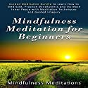 Mindfulness Meditation for Beginners: Guided Meditation Bundle to Learn How to Meditate, Practice Mindfulness and Increase Inner Peace with Meditation Techniques and Guided Imagery Audiobook by Mindfulness Meditations Narrated by Mindfulness Meditations