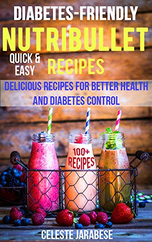 Diabetes Friendly Nutribullet Recipes 100 Quick Easy And Delicious Smoothie Recipes For Better Health And Diabetes Control Smoothies Superfood