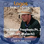 The Minor Prophets Pt. 2 (Micah-Malachi) | Bill Creasy