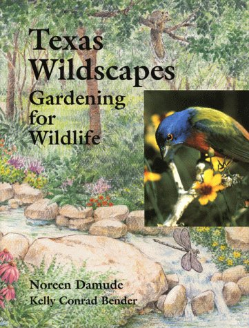 Texas Wildscapes: Gardening for Wildlife: Noreen Damude, Kelly ...