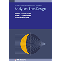 Analytical Lens Design (IOP Series in Emerging Technologies in Optics and Photonics) (English Edition)
