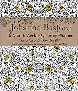 Johanna Basford 2016 2017 16 Month Coloring Weekly Planner Calendar 0050837355668 Amazon Books