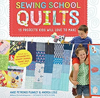 Sewing School Quilts 15 Projects Kids Will Love To Make Stitch Up