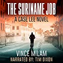 The Suriname Job: A Case Lee Novel, Volume 1 Audiobook by Vince Milam Narrated by Tim Dixon