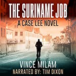 The Suriname Job: A Case Lee Novel, Volume 1 | Vince Milam