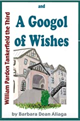 William Pardon Tankerfield the Third and a Googol of Wishes: A Bedtime Story Adventure Kindle Edition