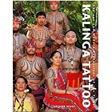 Kalinga Tattoo: Ancient & Modern Expressions of the Tribal   (Body Art Tattooing)