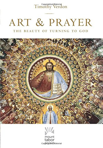 Art and Prayer: The Beauty of Turning to God (Mount Tabor (Catholic Art)