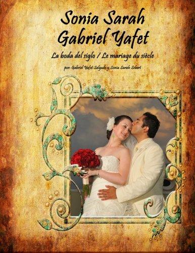 Sonia Sarah Gabriel Yafet: La boda del siglo / Le mariage du siecle (Spanish Edition) [Gabriel Yafet Salgado - Sonia Sarah Sebert] (Tapa Blanda)