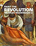 img - for Paint the Revolution: Mexican Modernism, 1910 1950 book / textbook / text book
