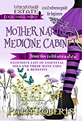 MOTHER NATURE'S MEDICINE CABINET: A to Z reference guide for beginners (Witchwood Estate Collectables Book 3)