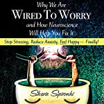 Why We Are Wired to Worry and How Neuroscience Will Help You Fix It | Sharie Spironhi