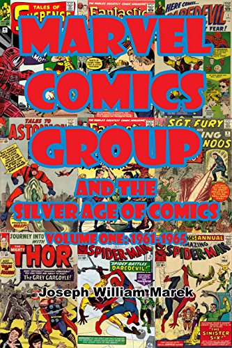 Marvel Comics Group and the Silver Age of Comics: Volume One: - Marvel Age Silver