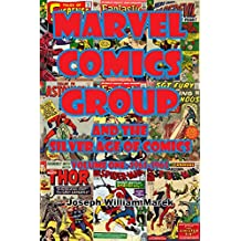 Marvel Comics Group and the Silver Age of Comics: Volume One: 1961-1965