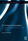 Film Discourse Interpretation: Towards a New Paradigm for Multimodal Film Analysis (Routledge Studies in Multimodality)