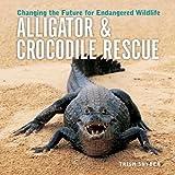Alligator and Crocodile Rescue, Trish Snyder, 1552979199