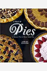 A Year of Pies: A Seasonal Tour of Home Baked Pies Flexibound