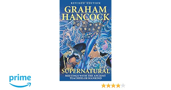 Supernatural: Meetings with the Ancient Teachers of Mankind: Amazon.es: Graham Hancock: Libros en idiomas extranjeros