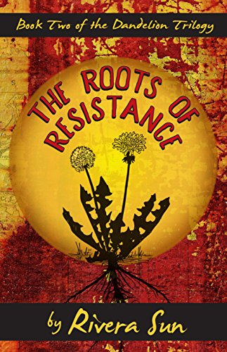The Roots of Resistance (Dandelion Trilogy Book 2) by [Sun, Rivera]