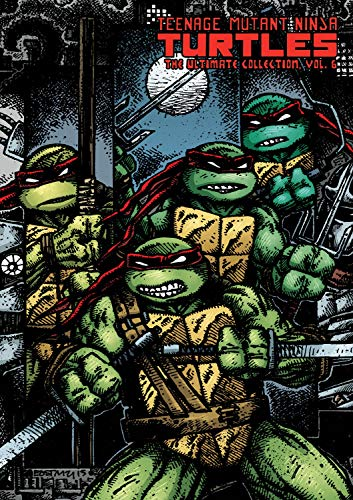 Teenage Mutant Ninja Turtles: The Ultimate Collection Volume 6 (TMNT Ultimate Collection) (Teenage Mutant Ninja Turtles Black And White Comic)