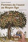 Les Femmes de l'Ouest au Moyen-Age par Soulard