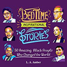 Bedtime Inspirational Stories: 50 Amazing Black People Who Changed the World, Volume 1