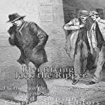 Identifying Jack the Ripper: The History of the Main Suspects Accused of Being the Notorious Serial Killer |  Charles River Editors,Zed Simpson