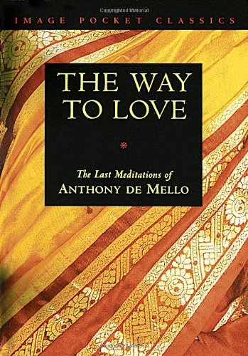 By Anthony De Mello - The Way to Love (12.2.1995)