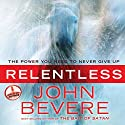 Relentless: The Power You Need to Never Give Up Audiobook by John Bevere Narrated by John Bevere