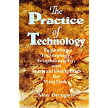 Practice of Technology: Exploring Technology, Ecophilosophy, and Spiritual Disciplines for Vital Links