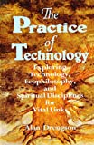 img - for The Practice of Technology: Exploring Technology, Ecophilosophy, and Spiritual Disciplines for Vital Links book / textbook / text book