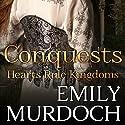 Conquests: Hearts Rule Kingdoms Hörbuch von Emily Murdoch Gesprochen von: Katie Bunn