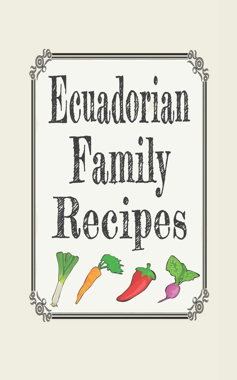 Ecuadorian Family Recipes  Blank Cookbooks To Write In