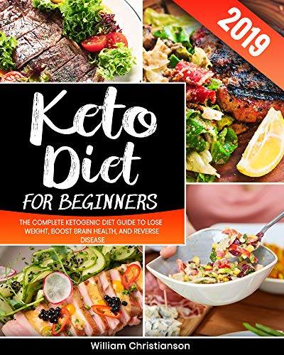 Keto Diet for Beginners #2019: The Complete Ketogenic Diet Guide to Lose Weight, Boost Brain Health, and Reverse Disease