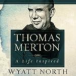 Thomas Merton: A Life Inspired | Wyatt North